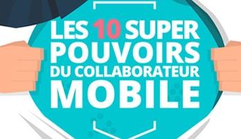 Infographie : Les 10 super-pouvoirs du collaborateur mobile